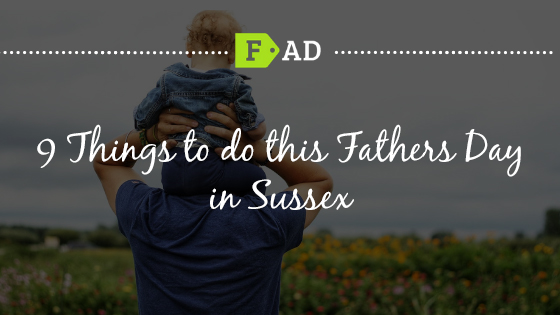 9 things to do this Fathers Day in Sussex